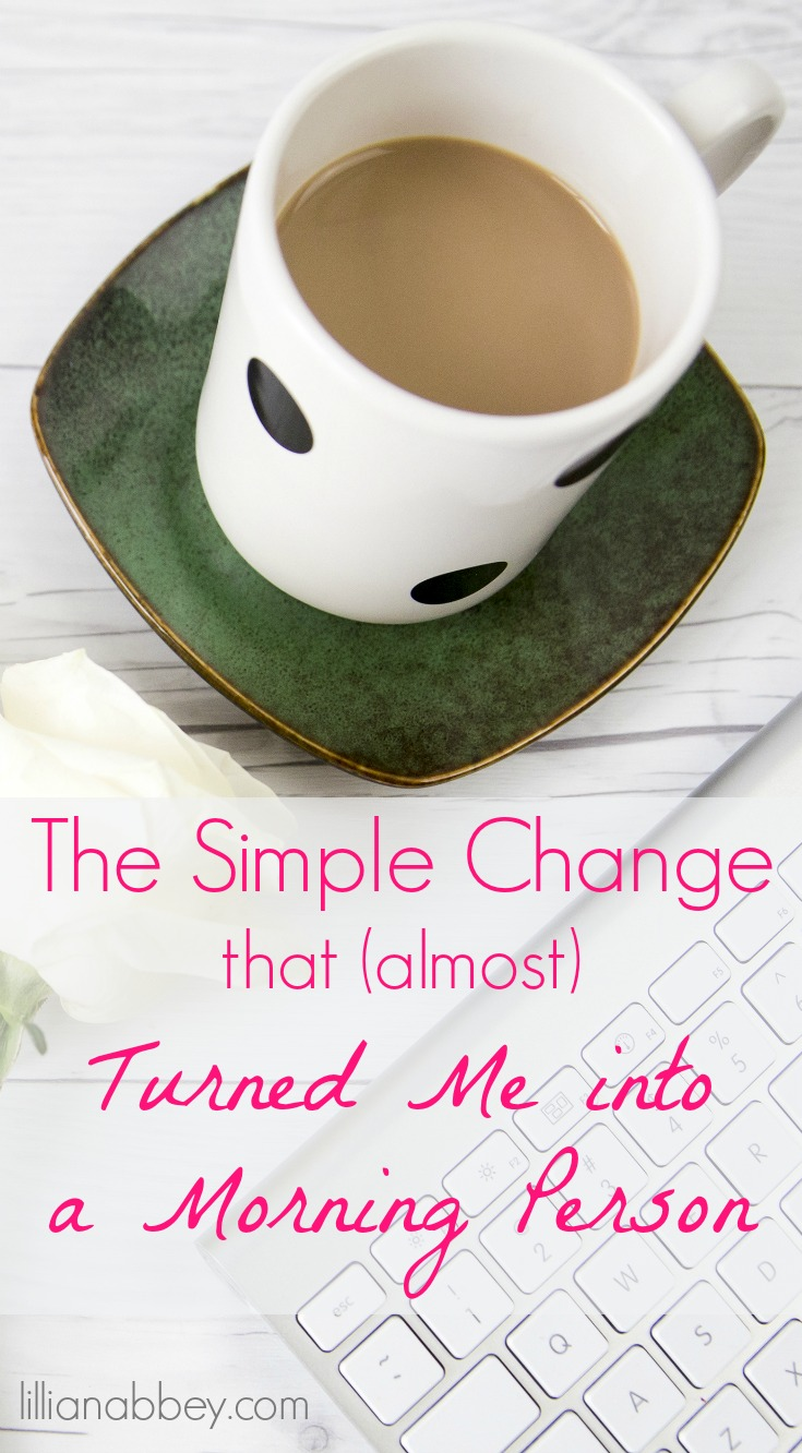 The Simple Change that almost Turned Me into a Morning Person