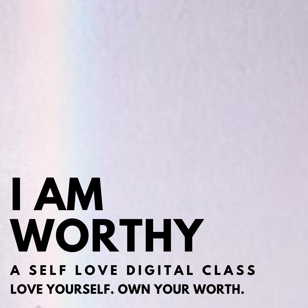 i am worthy self-love digital class