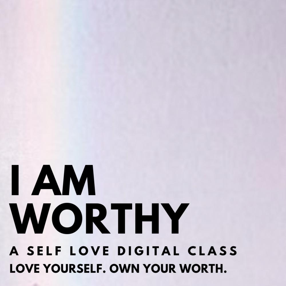 I am Worthy self-love digital class