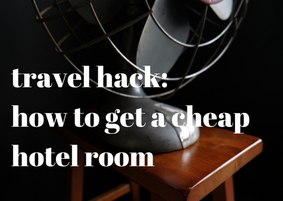 Travel-Hack-How-To-Get-A-Cheap-Hotel-Room-Mister-Weekender.png