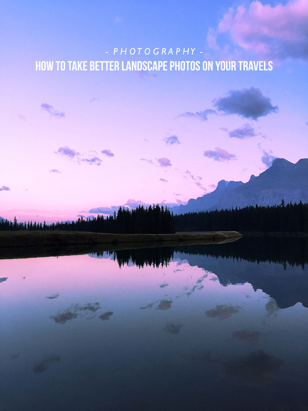 How to take better landscape photos Mister Weekender Pin It