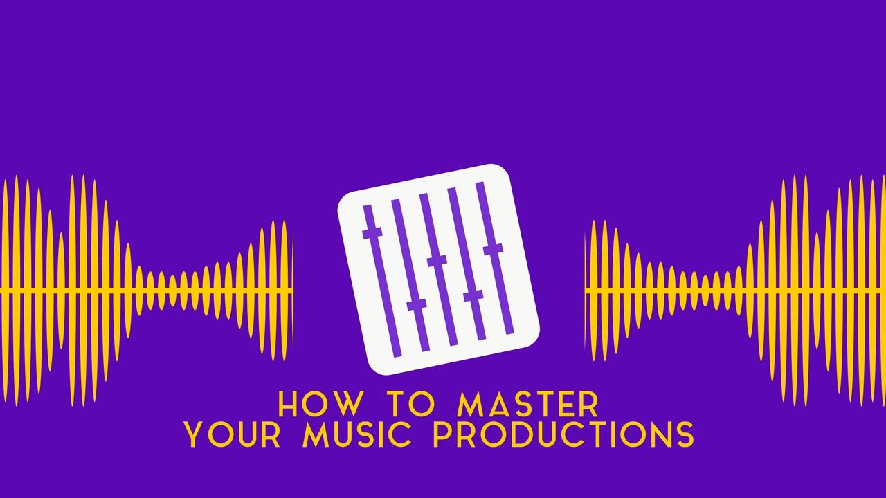 How to Master Your Music Productions