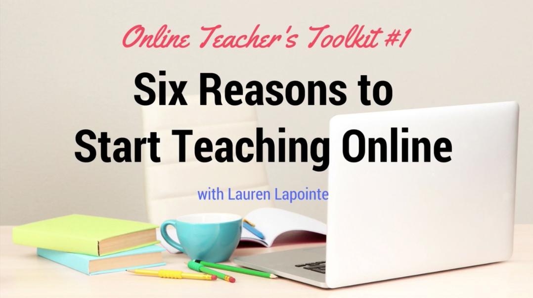 Online Teacher's Toolkit #1: Six Reasons to Start Teaching Online