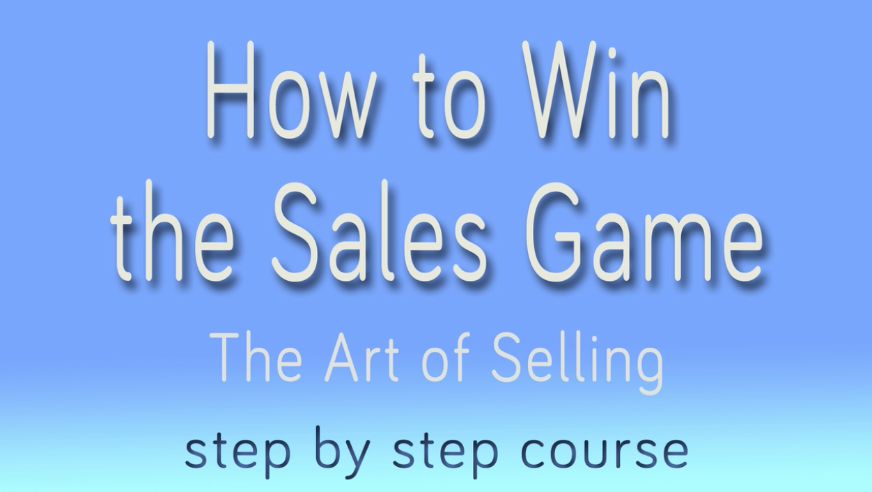How to Win the Sales Game: The Art of Selling Anything. Unlock massive Sales Growth in 1 hour flat!