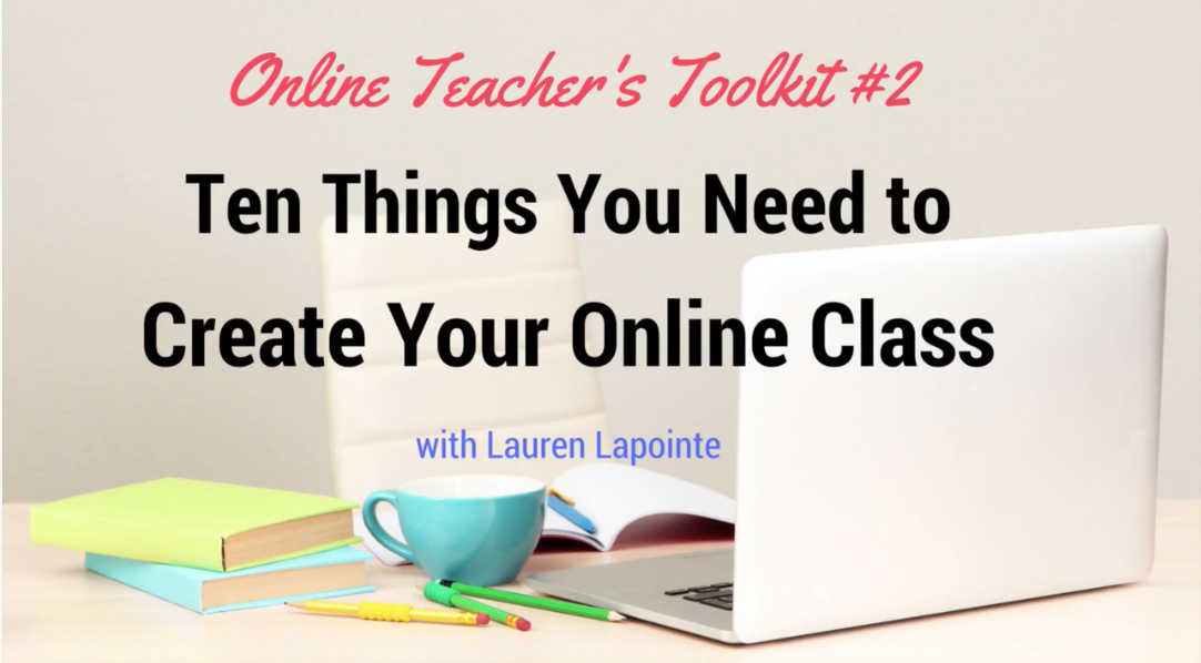 Online Teacher's Toolkit #2: Ten Things You Need to Create Your Online Class