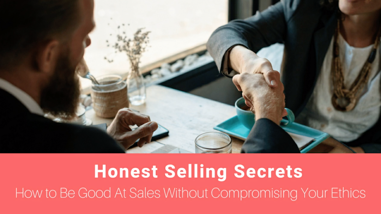 Honest Selling Secrets: How to Be Good at Sales Without Compromising Your Ethics