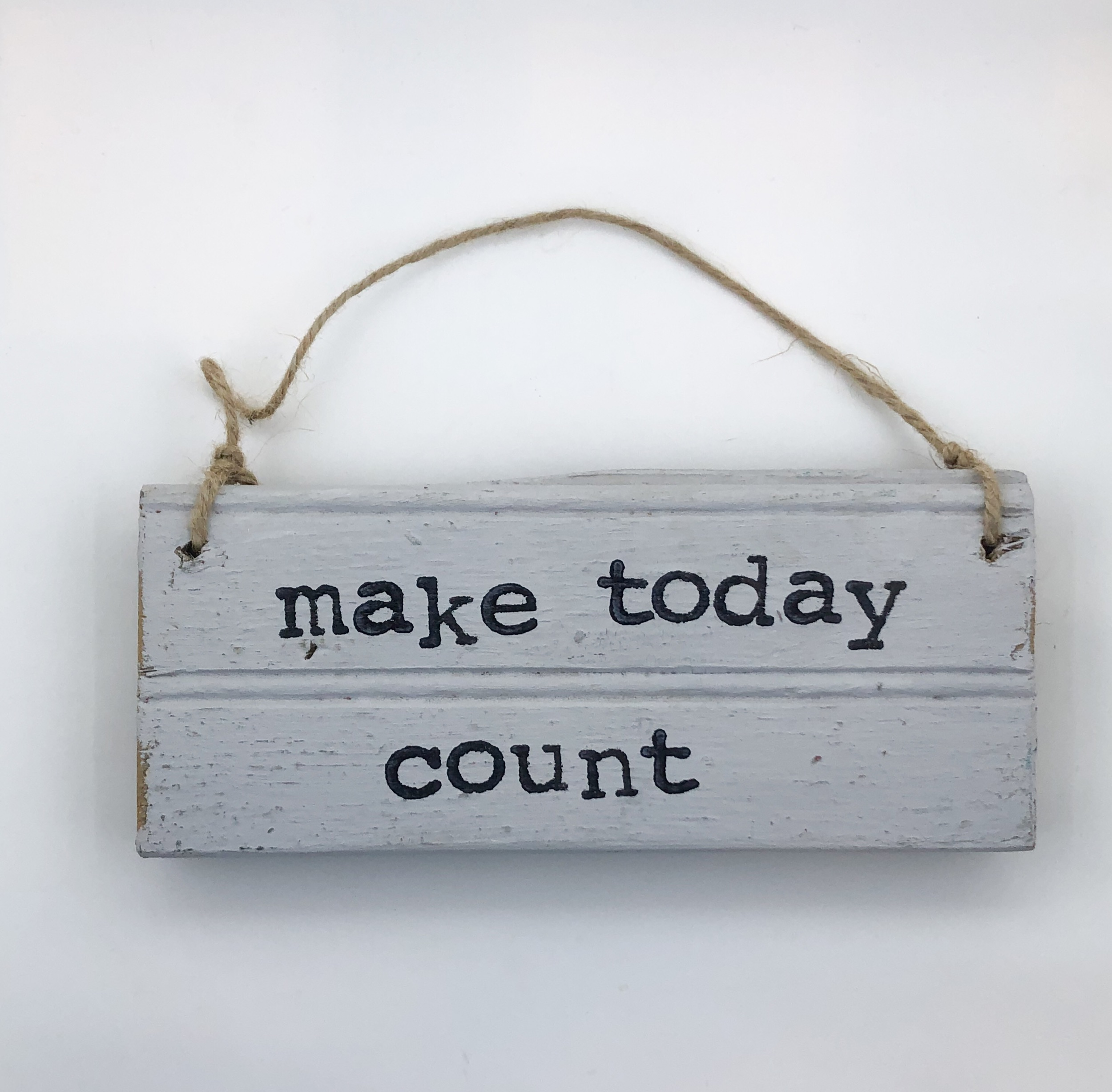 Make today count.gray sign.jpeg