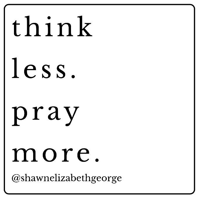 2019 think less pray more.jpg