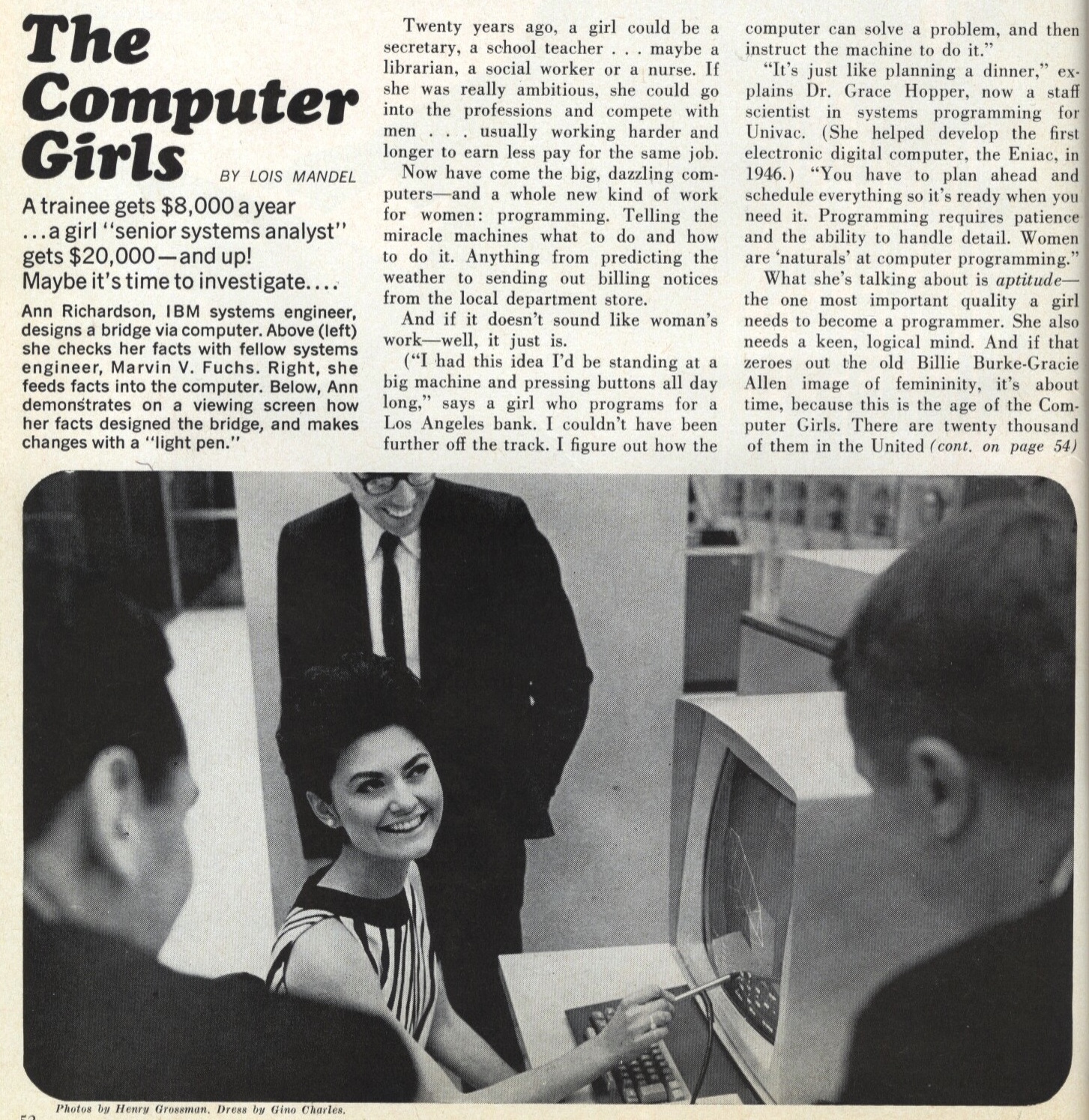 """""""You get terribly well paid because there are so few people doing it.""""   US Cosmo ran an article 'The Computer Girls'. in 1967, when 11% of computer science graduates were women. The proportion peaked at 37% in 1984."""
