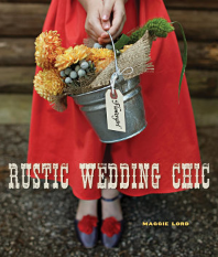 Rustic Wedding Chic    Publisher: Gibbs Smith Publishing  Date: 2012