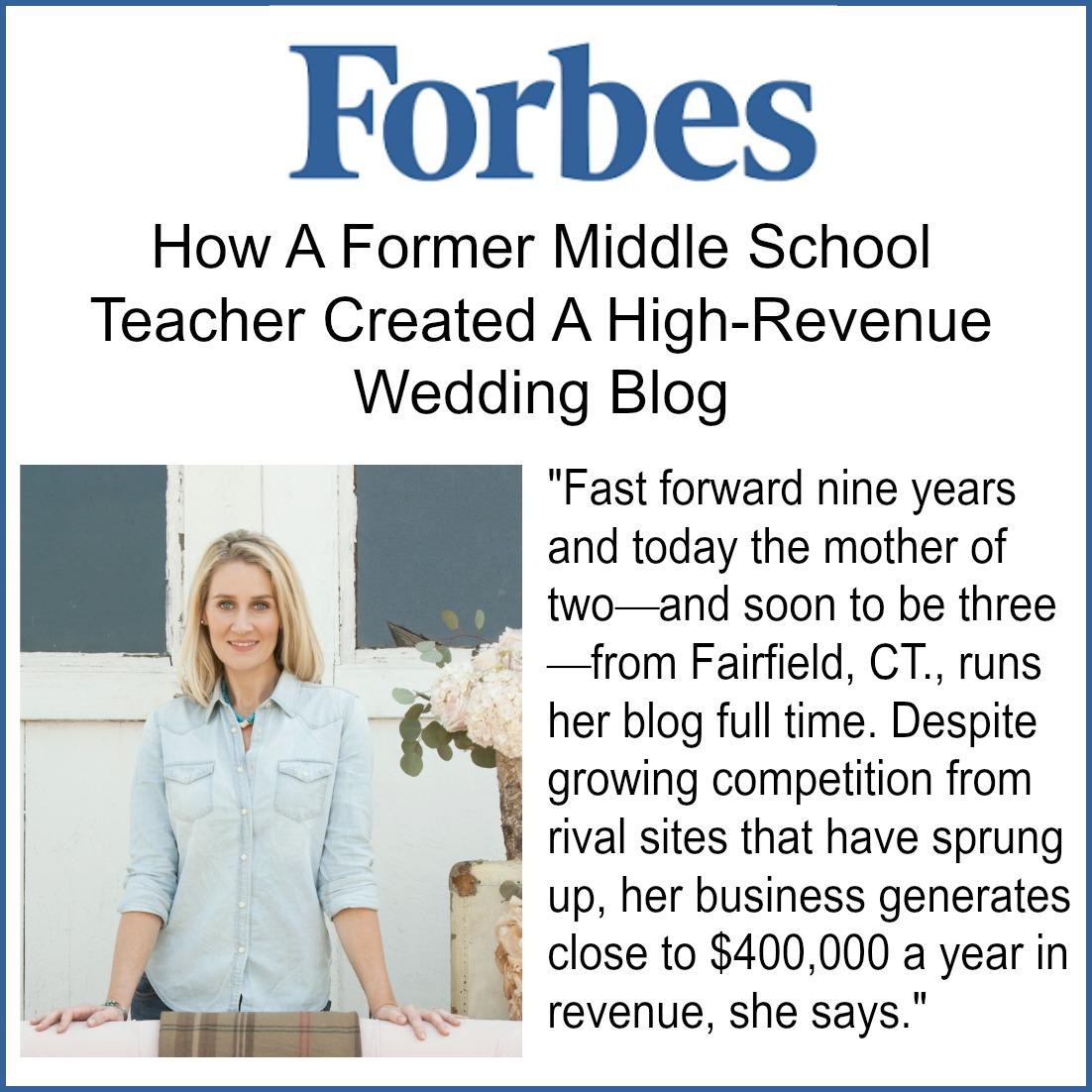 Forbes -  How A Former Middle School Teacher Created A High-Revenue Wedding Blog