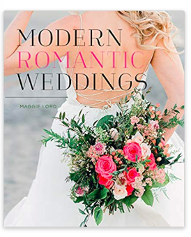 Modern Romantic Weddings    Publisher: Gibbs Smith Publishing  Date: 2019