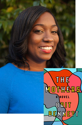 BRIT BENNETT, AUTHOR,  THE MOTHERS     It was hard to pick just one book for our gift guide, but Bennett's The Mothers is a fantastic debut novel that explores love, friendship, and community in a small California town. Give this book to your mom if she's up for a page turner!