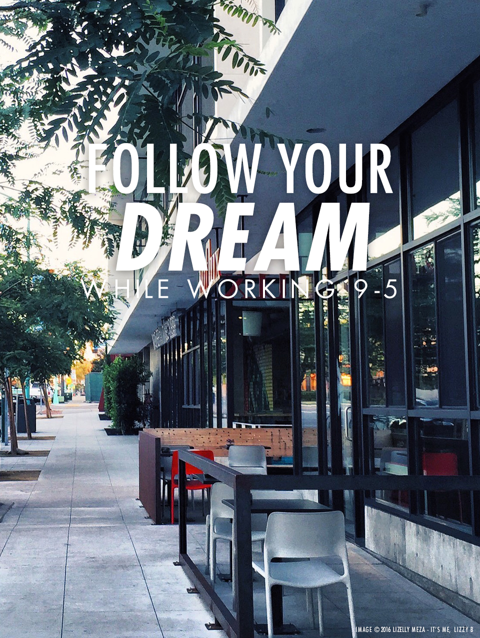 Follow Your Dream While Working 9-5 // It's Me, Lizzy B - Musings on Life, Business, & The Pursuit of Everyday Joy // Personal blog of Lizelly Meza from Lizzy B Loves