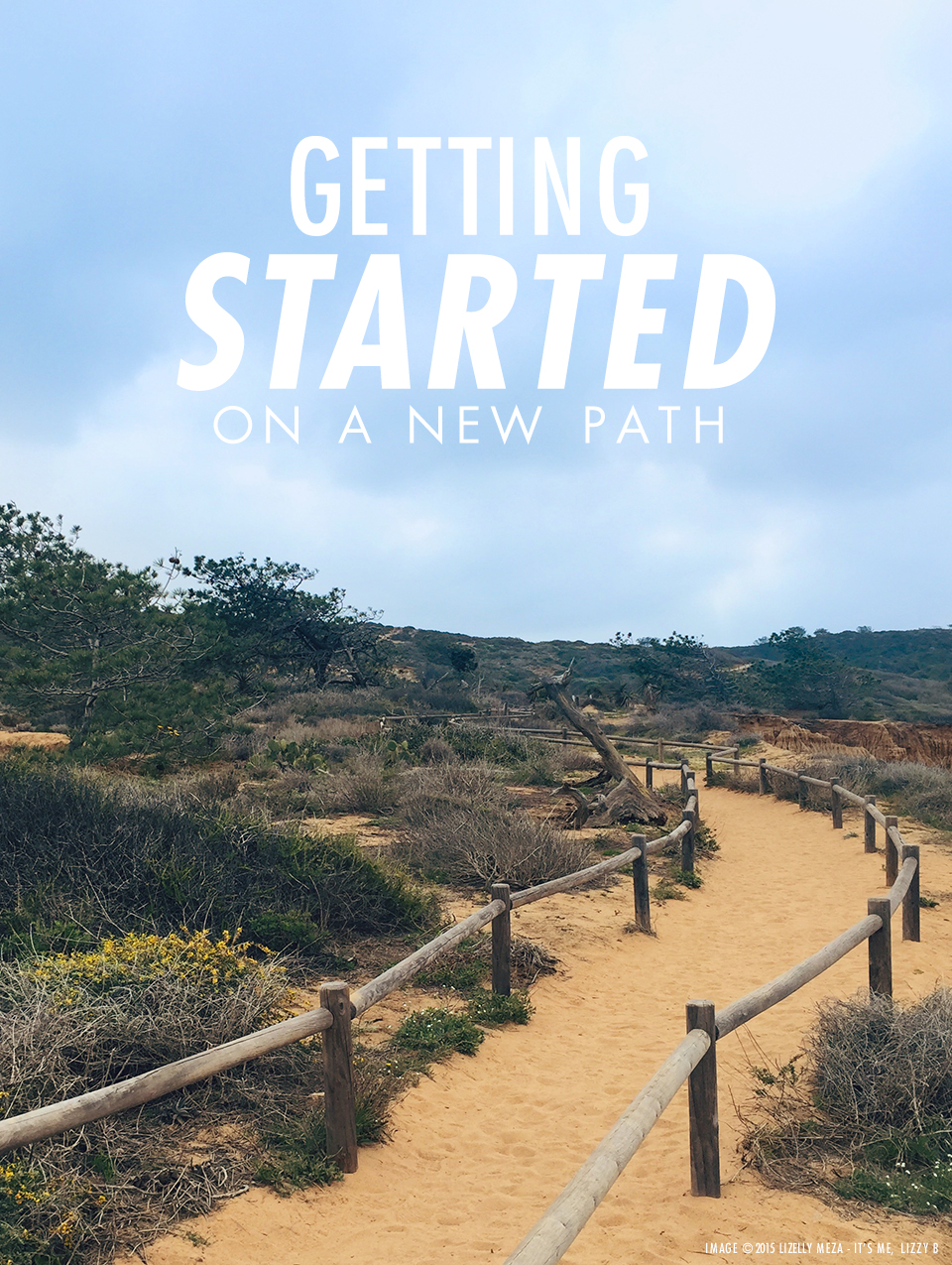 Getting Started on a New Path - The Most Important Step to Getting Started // It's Me, Lizzy B - Musings on Life, Business, & The Pursuit of Everyday Joy // Personal blog of Lizelly Meza from Lizzy B Loves