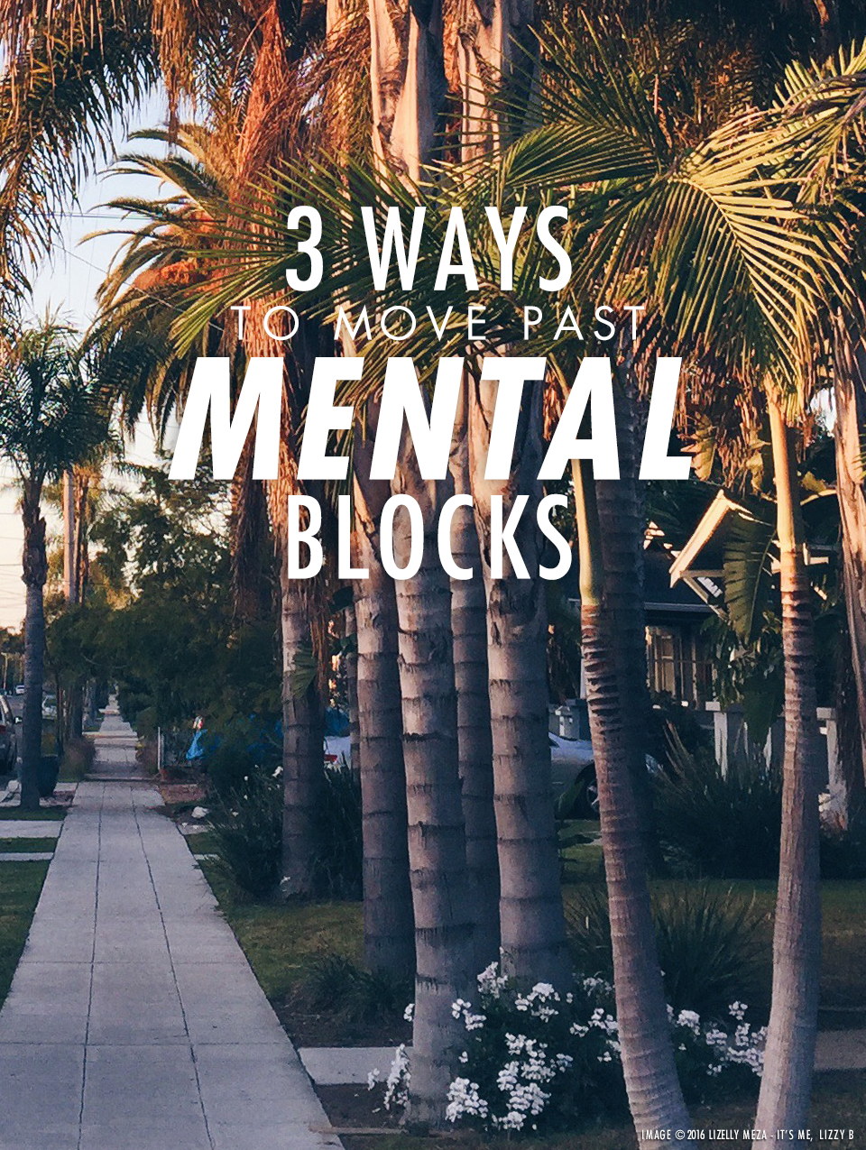 3 Tips to Move Past Mental Blocks // It's Me, Lizzy B - Musings on Life, Business, & The Pursuit of Everyday Joy // Personal blog of Lizelly Meza from Lizzy B Loves