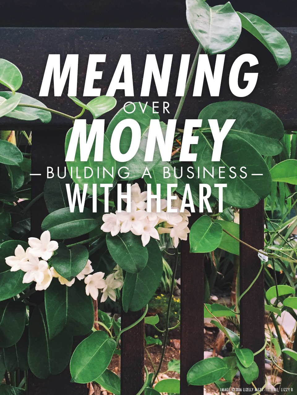 Meaning Over Money—Building A Business with Heart // It's Me, Lizzy B - Musings on Life, Business, & The Pursuit of Everyday Joy // Personal blog of Lizelly Meza from Lizzy B Loves