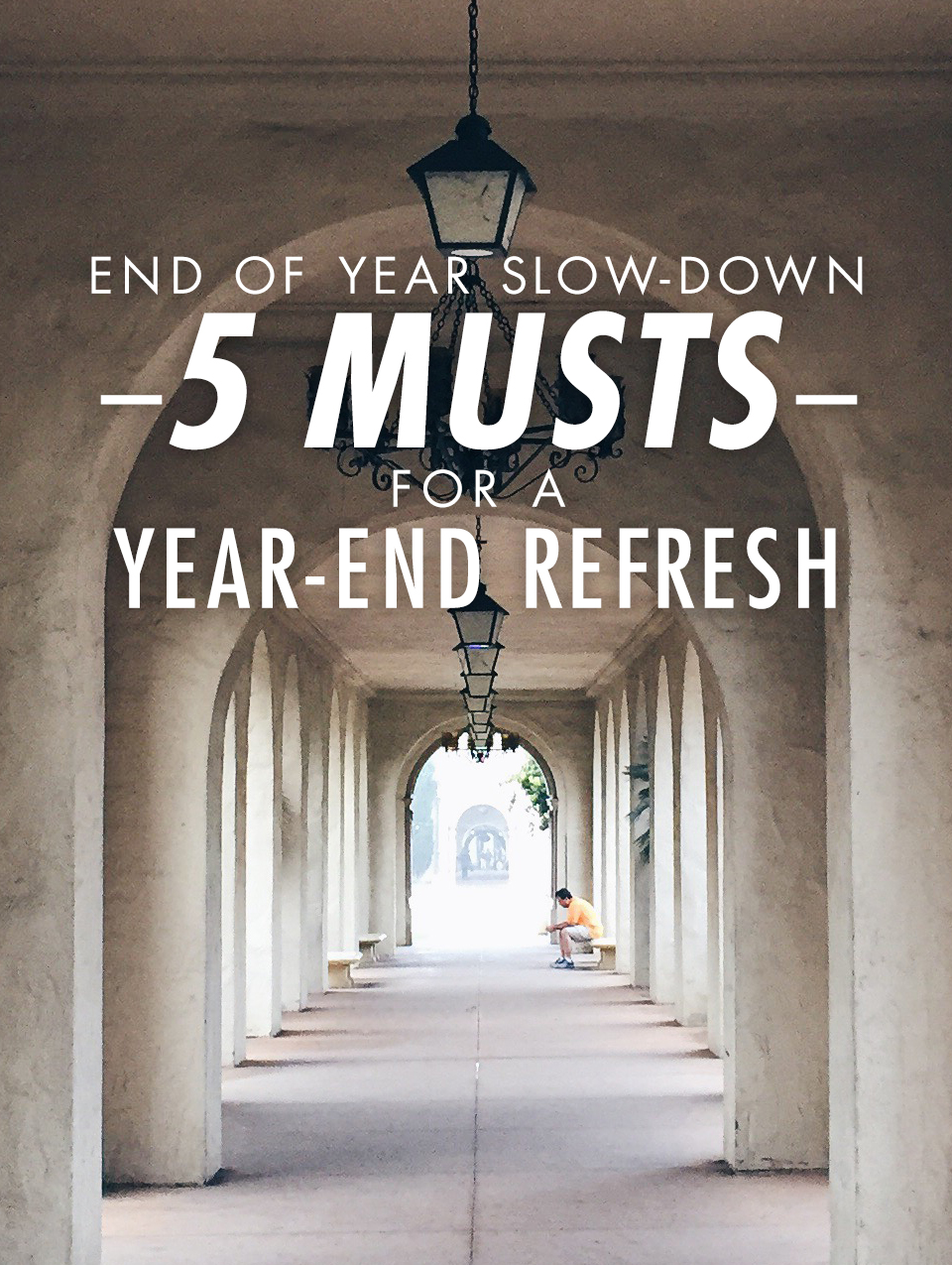 End of Year Slow-Down—5 Musts for a Year-End Refresh // It's Me, Lizzy B - Musings on Life, Business, & The Pursuit of Curiosity // Personal blog of Lizelly Meza