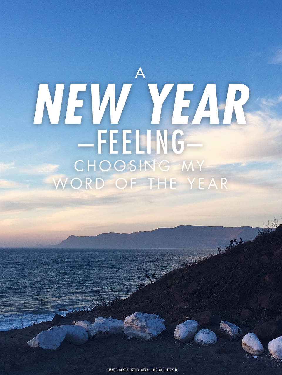 A New Year Feeling—Choosing My Word of the Year// It's Me, Lizzy B - Musings on Life, Business, & The Pursuit of Curiosity // Personal blog of Lizelly Meza
