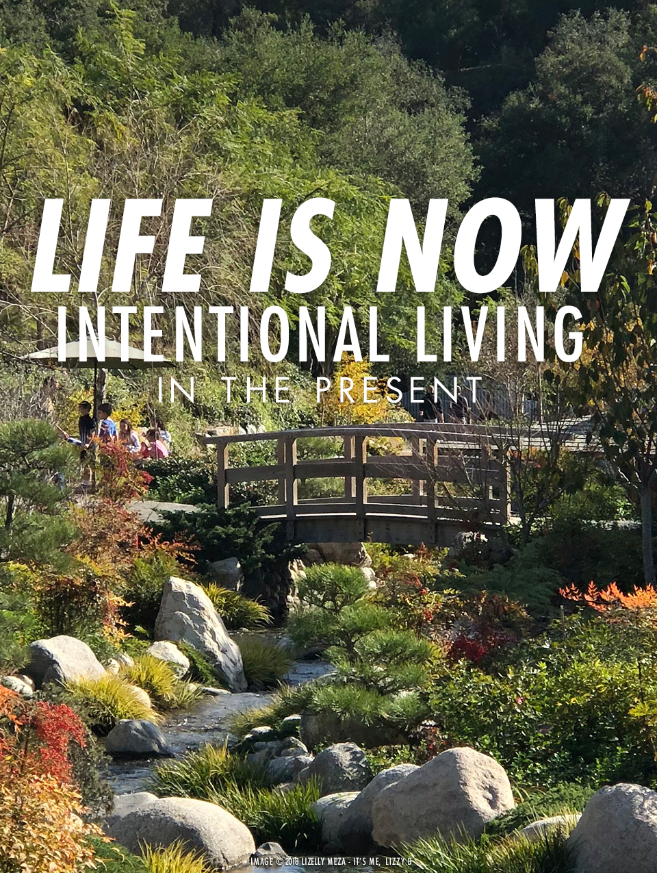 Life is NOW—Intentional Living in the Present Moment // It's Me, Lizzy B - Musings on Life, Business, & The Pursuit of Curiosity // Personal blog of Lizelly Meza