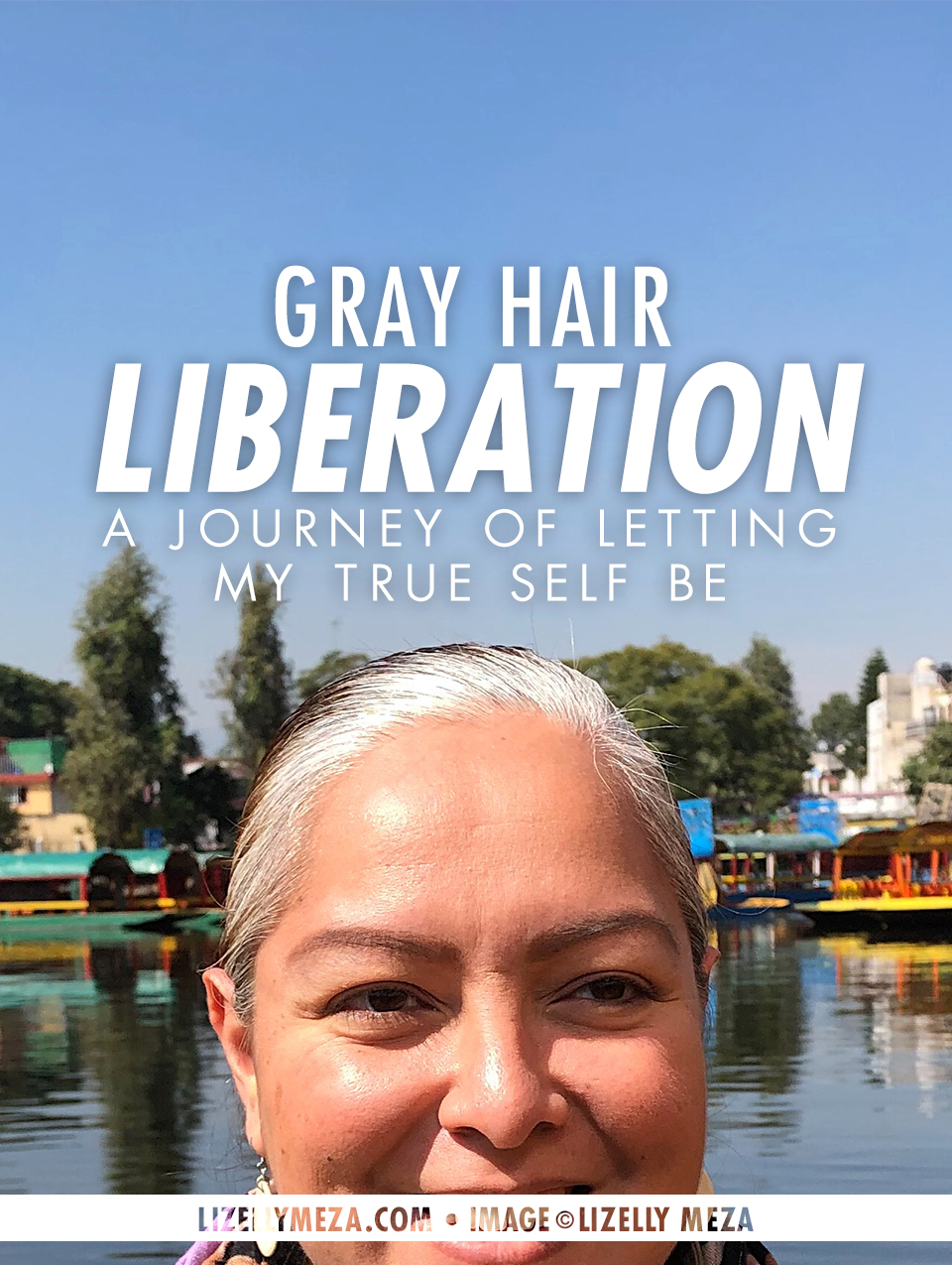 Gray Hair Liberation—A Journey of Letting My True Self Be // Life Inspiration Blog • Living Life A Little Happier • Guides & Tips to Help You Live Your Dream Life with Lizelly Meza