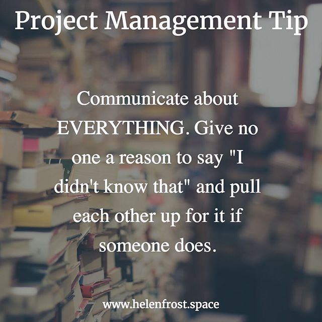 "Communicate about EVERYTHING. Give no one a reason to say ""I didn't know that"" and pull each other up for it if someone does. ⠀ ⠀ #tips #projectmanagement #commonsense #communication #smallbusiness"