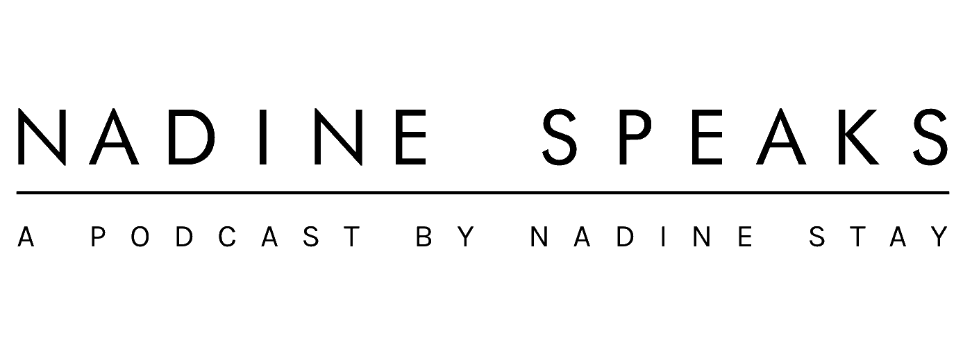 Nadine Speaks - A Podcast by Nadine Stay