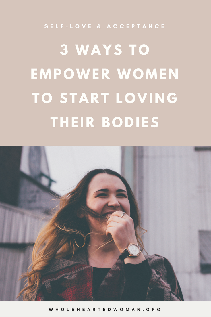 3 Ways To Empower Women To Start Loving Their Bodies | Self-Love | Self-Acceptance | Positive Body Image | Female Empowerment