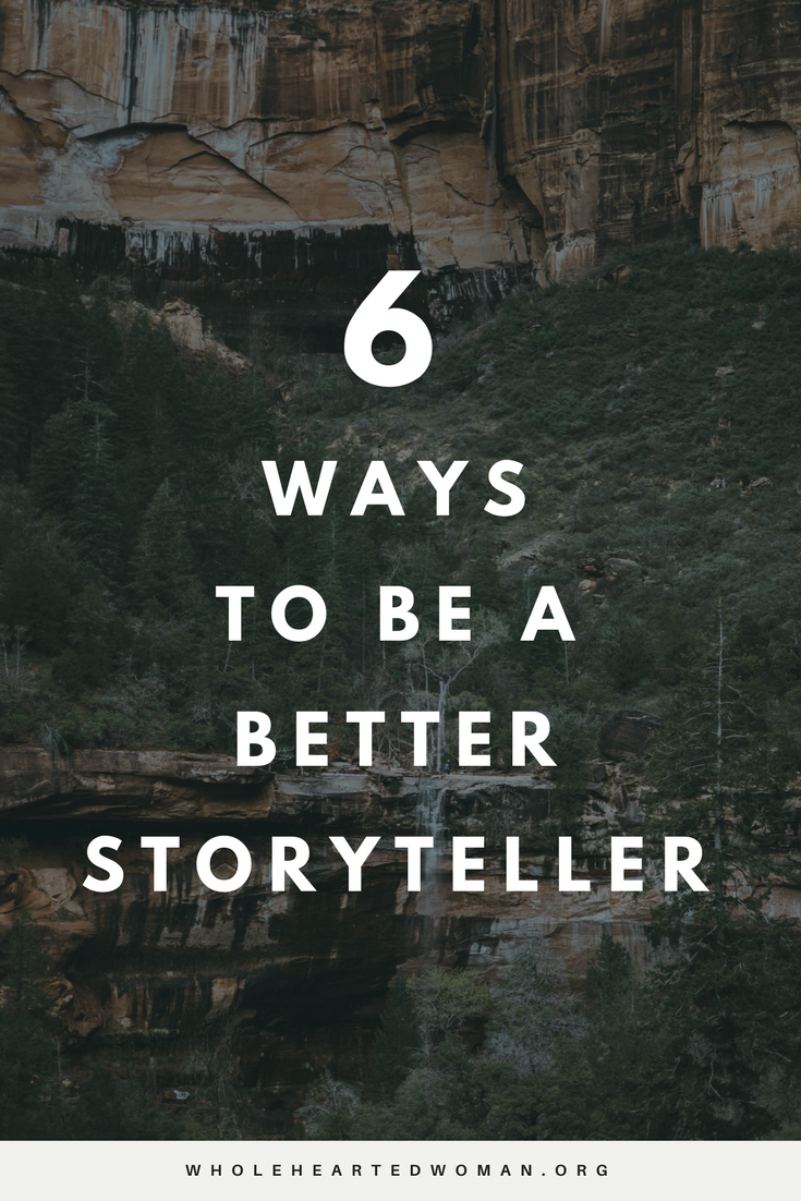 6 Ways To Be A Better Storyteller | Personal Growth & Development | Creative Writing |Authenticity | Blogging | Wholehearted Woman