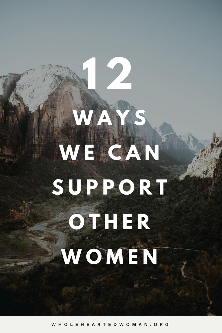 12 Ways We Can Support Other Women | Female Empowerment | Community | Supporting Your Tribe | Building A Community | Supporting Other Women | Wholehearted Woman