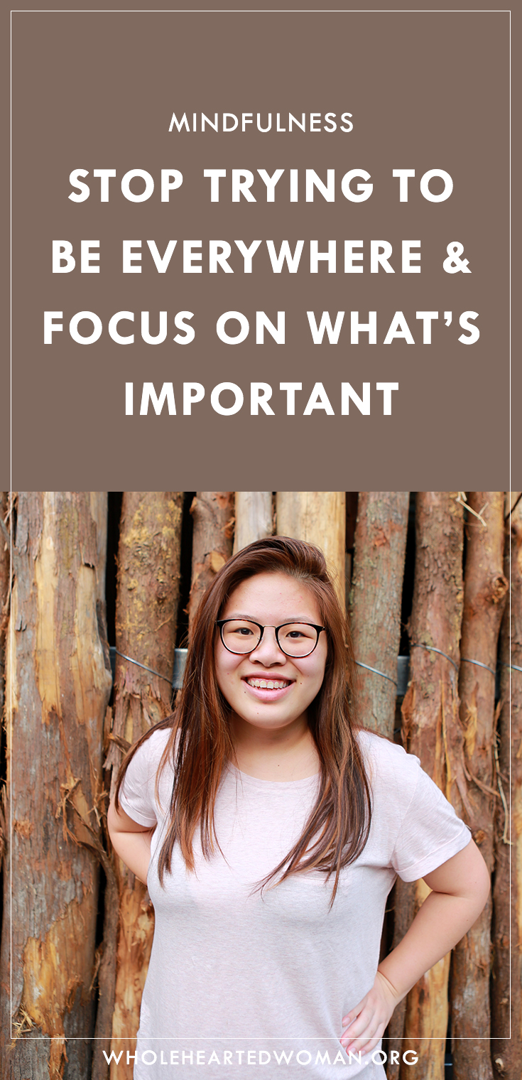 Stop Trying To Be Everywhere And Focus On What's Important | Mindfulness | Personal Growth And Development | How To Focus On What's Important | When You Feel Like Everything Is Important | Wholehearted Woman