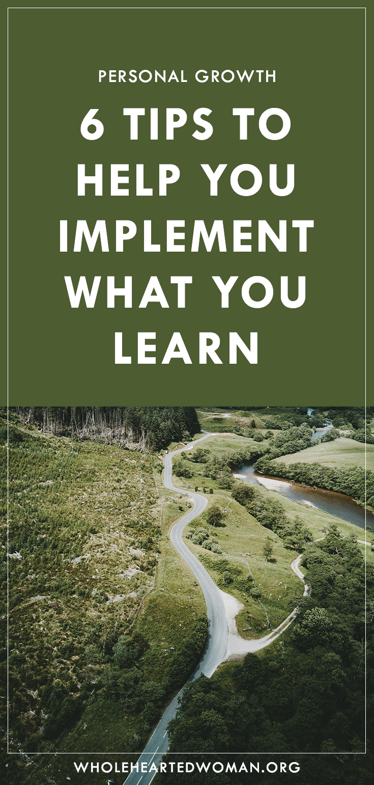 6 Tips To Help You Implement What You Learn | What To Do After You Learn Something | Tips On Taking Intentional Action | Personal Growth And Development Blog | Lifestyle Blog | How To Act More Intentionally | Taking More Action In Your Life | Stop Saying And Start Doing | Mindfulness | Self-Awareness Tips