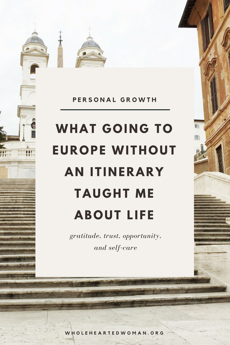 What My Itinerary-Free Europe Trip Taught Me About Life - Gratitude, Trust, Opportunity, And Self-Care | Europe Trip | Traveling To Europe | What Is Traveling To Europe Like | Life Lessons Learned From Traveling | What Travel Teaches You About Life And Business | Personal Growth & Development | Life Advice | Community | Entrepreneurship | Wholehearted Woman