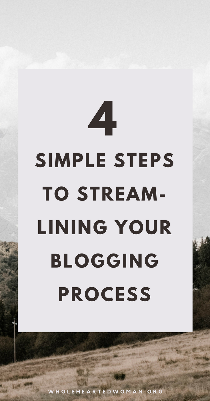 4 Simple Steps To Streamlining Your Blogging Process  How To Streamline and Automate Your Blog   Blogging for Beginners   Automate Your Blog   Tools and Resources for Your Blog   How To Make Blogging Work For You   Personal Growth And Development Blog   Self-Discovery   Lifestyle   Wholehearted Woman