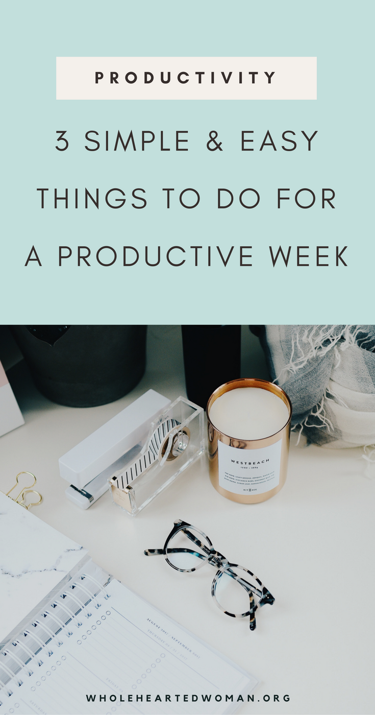 3 Simple And Easy Things You Can Do For A More Productive Week | How To Have A More Productive Week | Productivity And Time Management Week | Productivity Tips And Best Practices | How To Become A More Productive Person | How To Have A Productive Week | Personal Growth & Development | Entrepreneurship | Wholehearted Woman