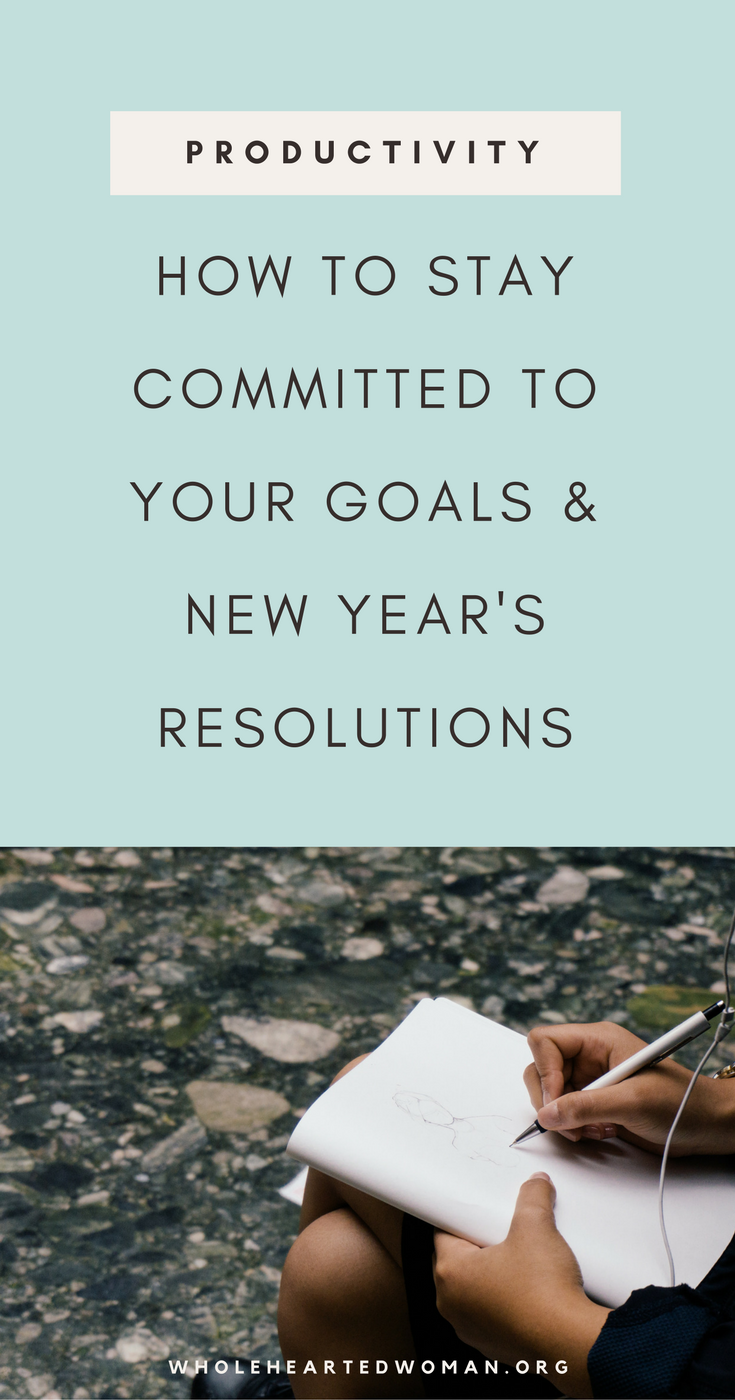 How To Stay Committed To Your Goals And New Year's Resolutions (Free Checklist + Workbook!) | How To Stay On Track | New Year Resolution's and Goals | New Year New Me | Lifestyle Advice | Planning For The New Year | Personal Growth & Development | Developing and Building Better and Healthier Habits | Motivation | Mindset | Wholehearted Woman