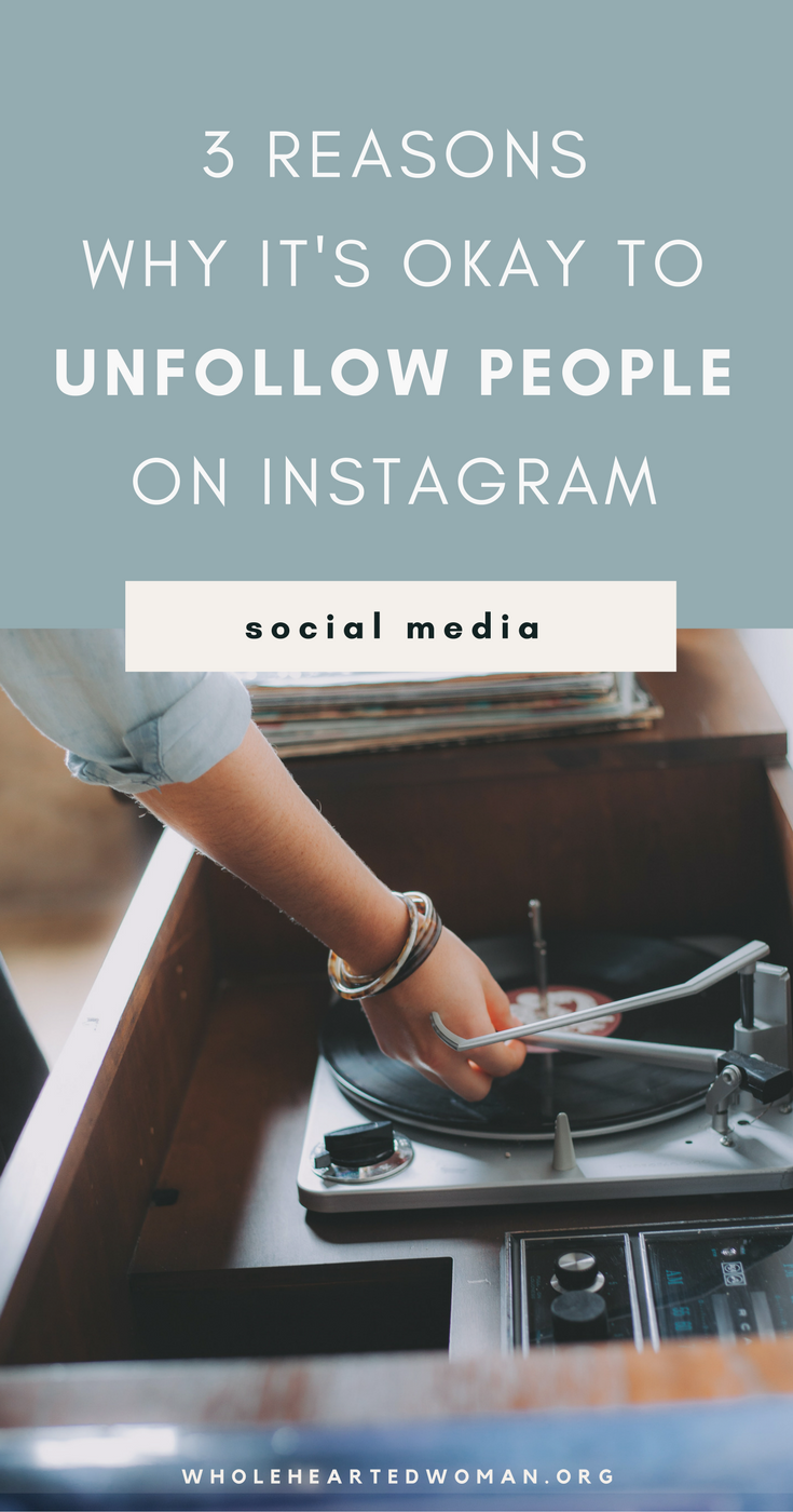 3 Reasons Why It's Okay To Unfollow People On Instagram   Is It Okay To Unfollow People On Instagram?   When Is It Okay To Unfollow People?   Instagram Tips And Advice   Best Practices For Instagram   How To Use Instagram   Personal Branding   Using Instagram To Build Your Brand And Business   Marketing And Brand Awareness With Instagram   Wholehearted Woman