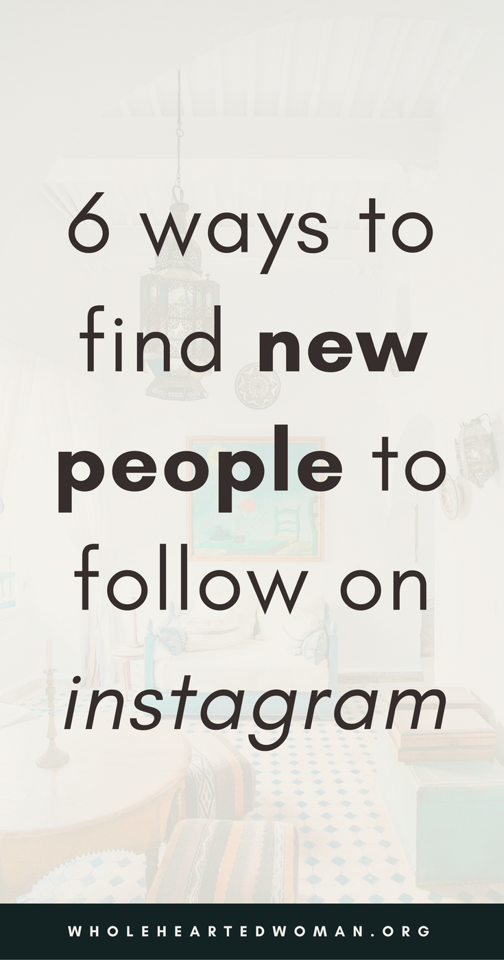6 Ways To Find New People To Follow On Instagram | How To Find New People To Follow On Instagram | How To Make Friends On Instagram And Social Media |Instagram Tips And Advice | Best Practices For Instagram | How To Use Instagram | Personal Branding | Using Instagram To Build Your Brand And Business | Marketing And Brand Awareness With Instagram | Wholehearted Woman