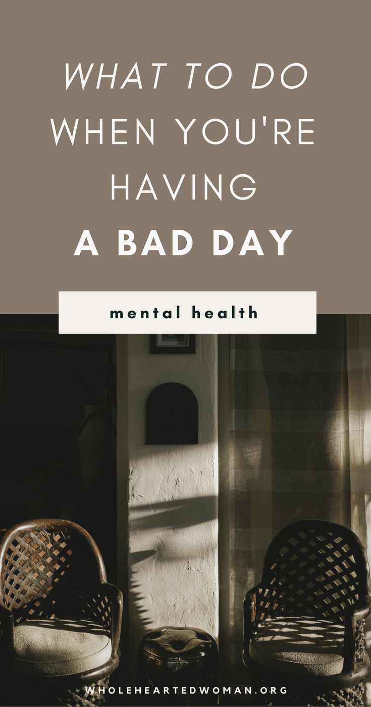 What To Do When You're Having A Bad Day | How To Improve Your Mood | Things To Do When You're Having A Really Bad Day | How To Make A Bad Day Good | How To Cheer Yourself Up | How To Get Over A Bad Day | Tips For Recovering From A Day Day | Mental Health | Mindfulness | Personal Growth & Development | Life Advice | Wholehearted Woman