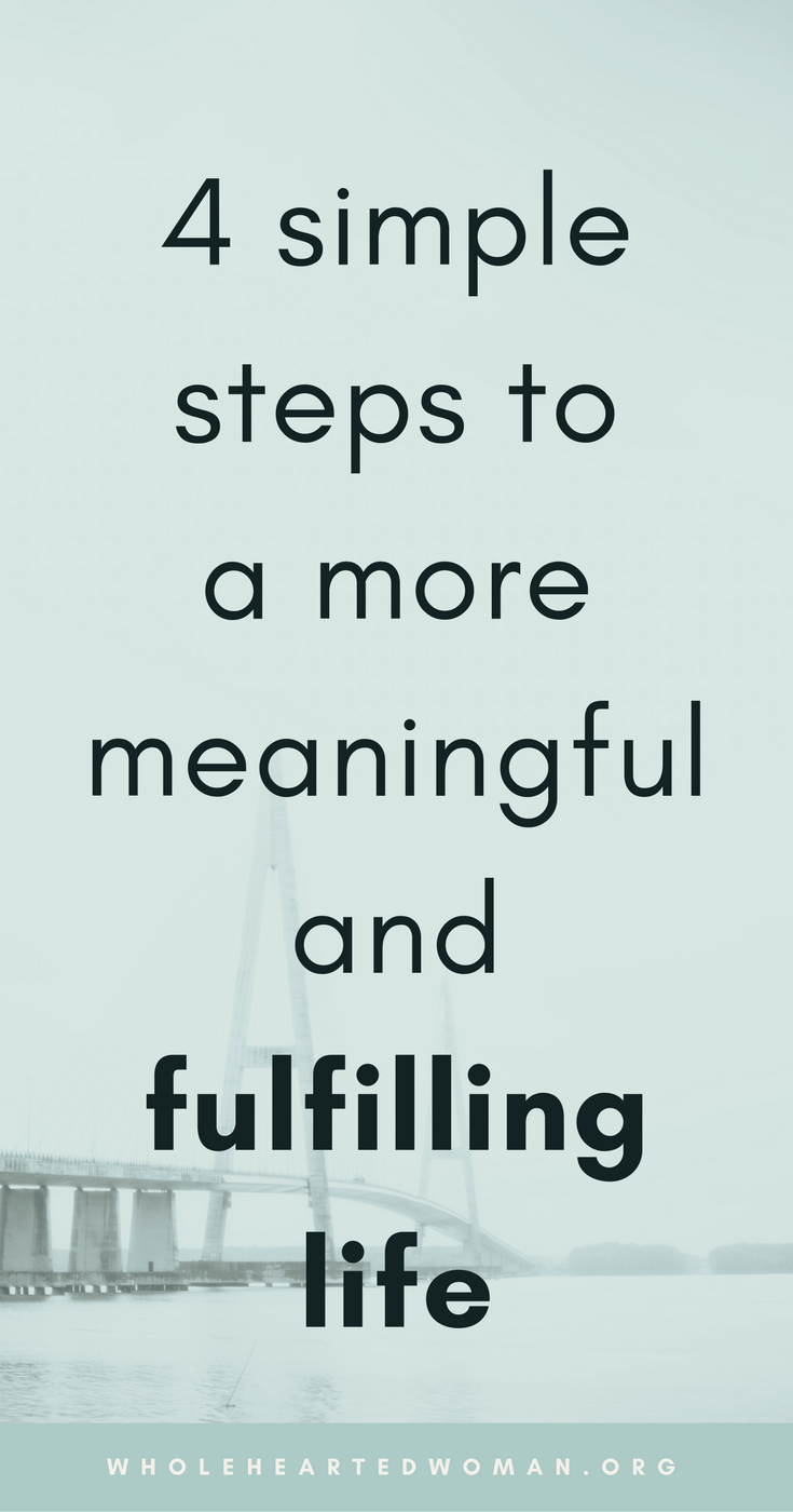 Want To Live A More Meaningful And Fulfilling Life? Here Are 4 Simple Things You Can Do | Free Checklist and Workbook | 4 Simple Steps To A More Fulfilling Life | How To Live A Meaningful and Fulfilling Life | Living Your Ideal Lifestyle | How To Live The Life You Want | Lifestyle Changes | Feeling Happy | Helpful Life Tips | Lifestyle Advice | Personal Growth & Development | Wholehearted Woman