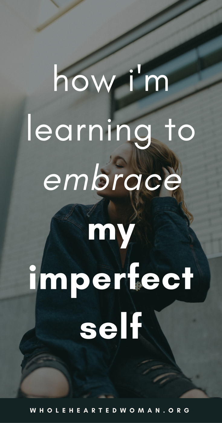 How I'm Learning To Embrace My Imperfection | How To Love Your Imperfection | How To Embrace Your Imperfect Self | Personal Growth & Development Blog For Women | Self-Love Tips For Women | Self-Awareness For Millennials | Self-Discovery | Accepting Imperfection | Dealing With Your Imperfection | Wholehearted Woman | #selfawareness | #selflove | #personalgrowth
