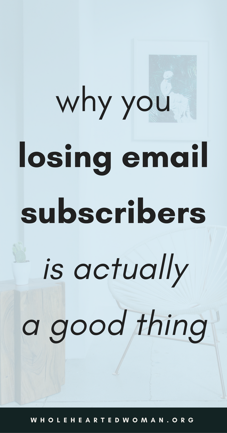 Why Losing Email Subscribers Is Actually A GOOD Thing | Why You Shouldn't Be Afraid Of Losing Email Subscribers | What To Do When You Lose Email Subscribers | Mailing Lists and Newsletters | How To Grow Your Email List | Why You're Losing Email Subscribers | Wholehearted Woman | #emailnewsletters | #newsletters | #bloggers