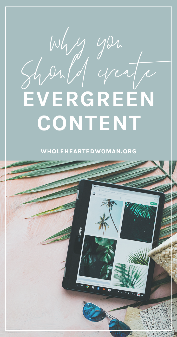 Why It's Important To Create Evergreen Content | How To Create Evergreen Content | What Is Evergreen Content | Content Strategy | Digital Marketing | Growing Your Brand | Creating A Community | Advice for Content Creators and Bloggers | Wholehearted Woman | Self-Discovery | Personal Growth | Personal Branding | #personalbrand | #blog | #blogging | #blogger | #personalgrowth | #brandawareness