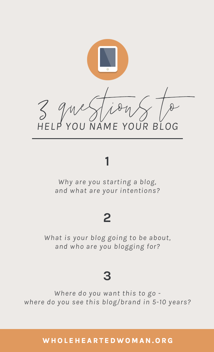 What Should You Name Your Blog? 3 Questions To Ask Yourself. | Naming A Blog | How To Start A Blog | What You Need To Know About Blogging | Advice and Tips for Bloggers | Growing Your Blog | Wholehearted Woman | Self-Discovery | Personal Growth | Personal Branding | #personalbrand | #blog| #blogging | #blogger | #personalgrowth| #brandawareness
