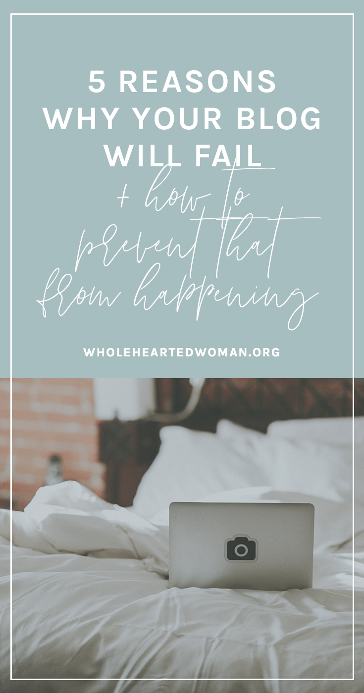 5 Reasons Why Your Blog Will Fail (And How To Prevent That From Happening) | How To Have A Successful Blog | Advice and Tips for Bloggers | Why Some Blogs Fail | How To Make Your Blog Stand Out | Making Your Blog Better |Wholehearted Woman | Self-Discovery | Personal Growth | Personal Branding | #personalbrand | #blog | #blogging | #blogger | #personalgrowth | #brandawareness
