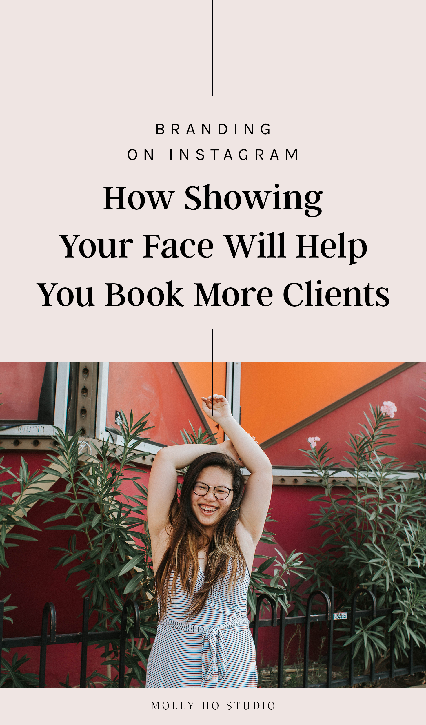 Branding On Instagram: How Showing Your Face Will Help You Book More Clients |How To Get Followers On Instagram | Grow Your Instagram Account Organically | Instagram Tips For Creative Entrepreneurs | Instagram Branding Strategy | Increase Your Increase Engagement | Social Media Tips For Small Businesses and Personal Brands | Molly Ho Studio