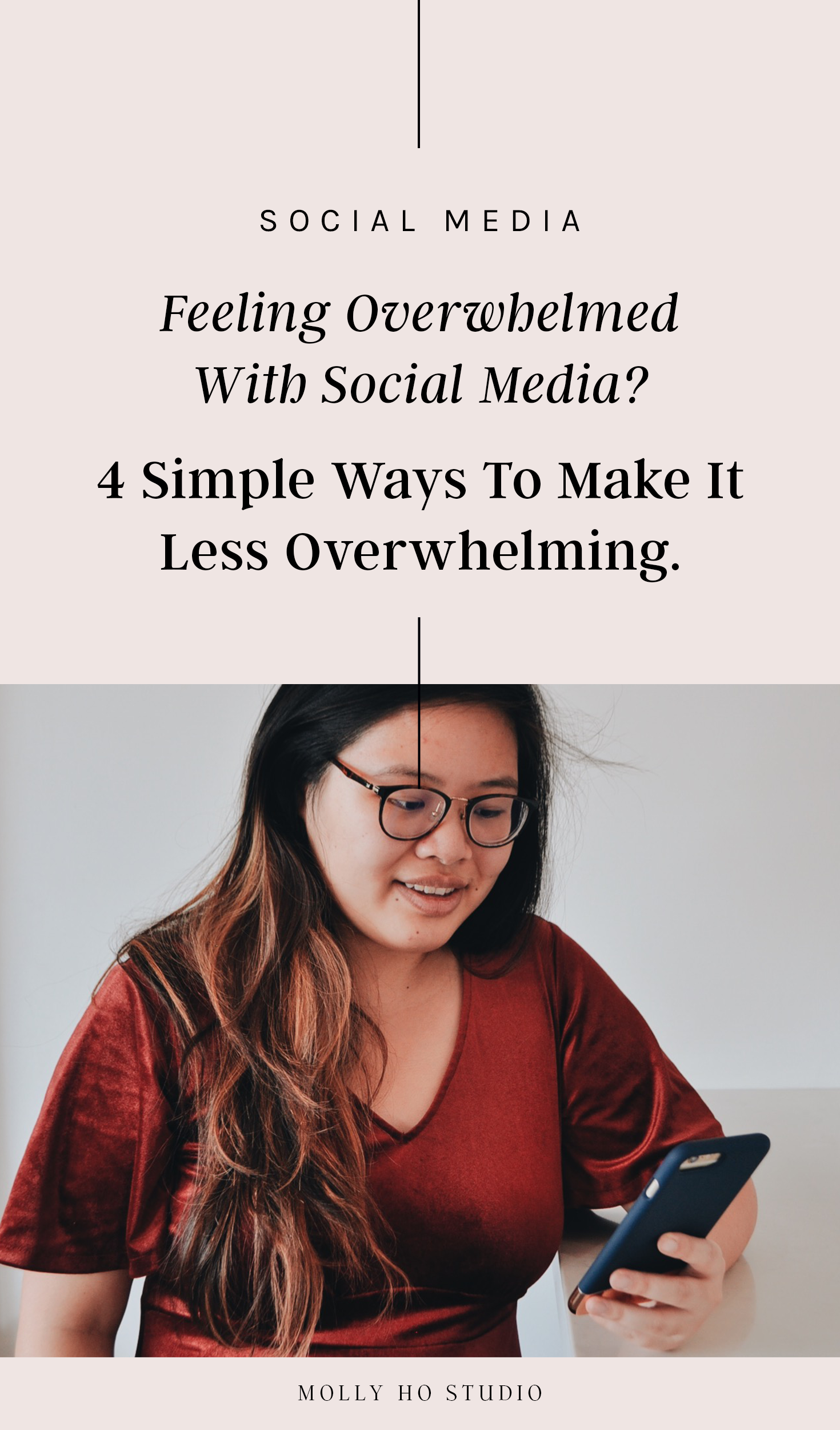 Feeling Overwhelmed With Social Media? 4 Simple Ways To Make It Less Overwhelming | Social Media Marketing Tips For Small Businesses and Personal Brands | How To Plan and Schedule Your Instagram In Advance | How To Use Social Media To Grow Your Photography Business | Ways To Make Social Media Easier and More Efficient | Personal Branding For Creative Entrepreneurs | Molly Ho Studio