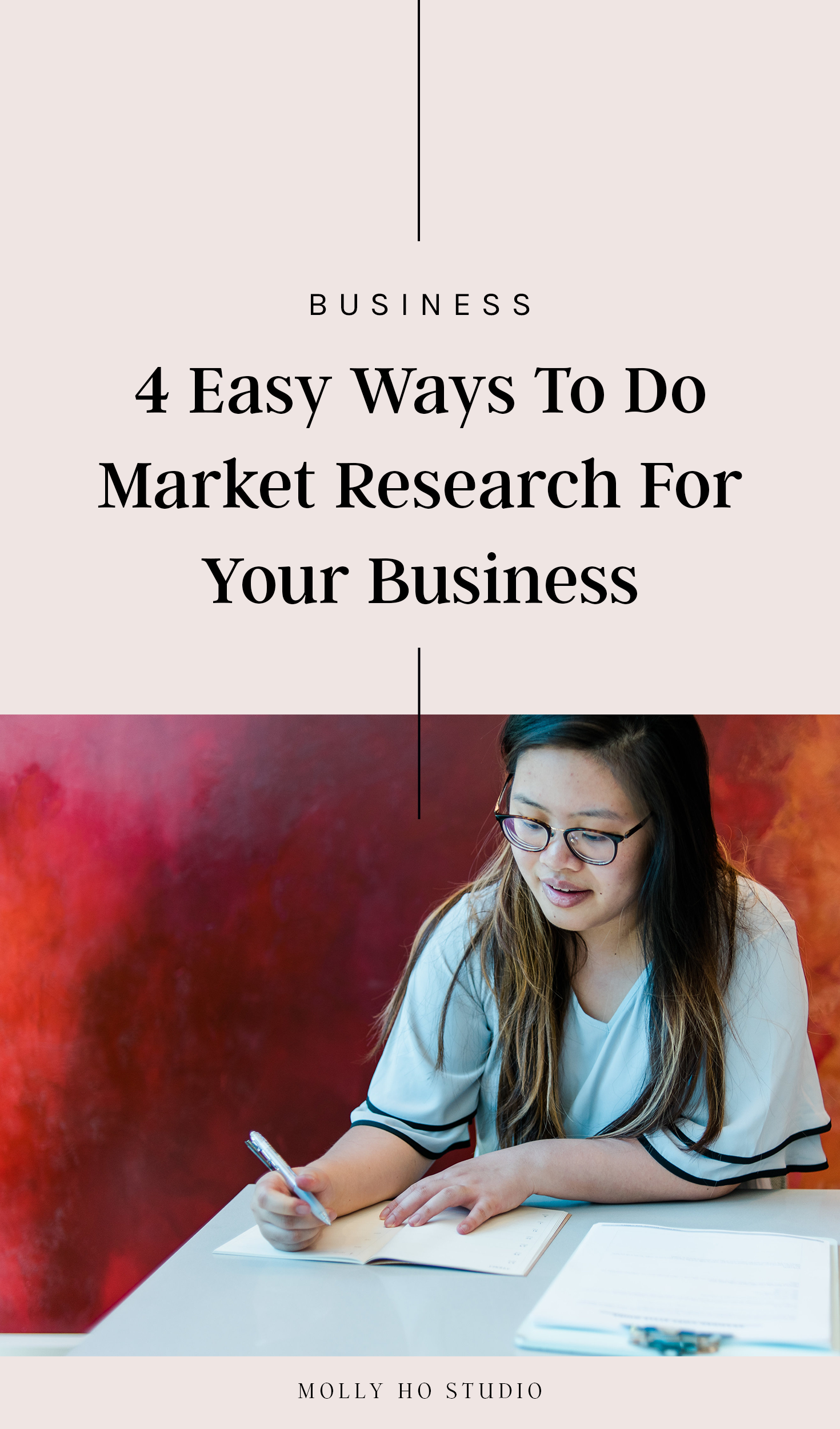 4 Easy Ways To Do Market Research For Your Business | How To Do Market Research for Your Small Business | What Is Market Research | Why Is Market Research Important | Marketing Research Examples | Content Strategy and Marketing | Blogging Tips for Small Businesses and Bloggers | Ideal Client Avatar Research | Personal Branding | Creative Entrepreneurship | Molly Ho Studio