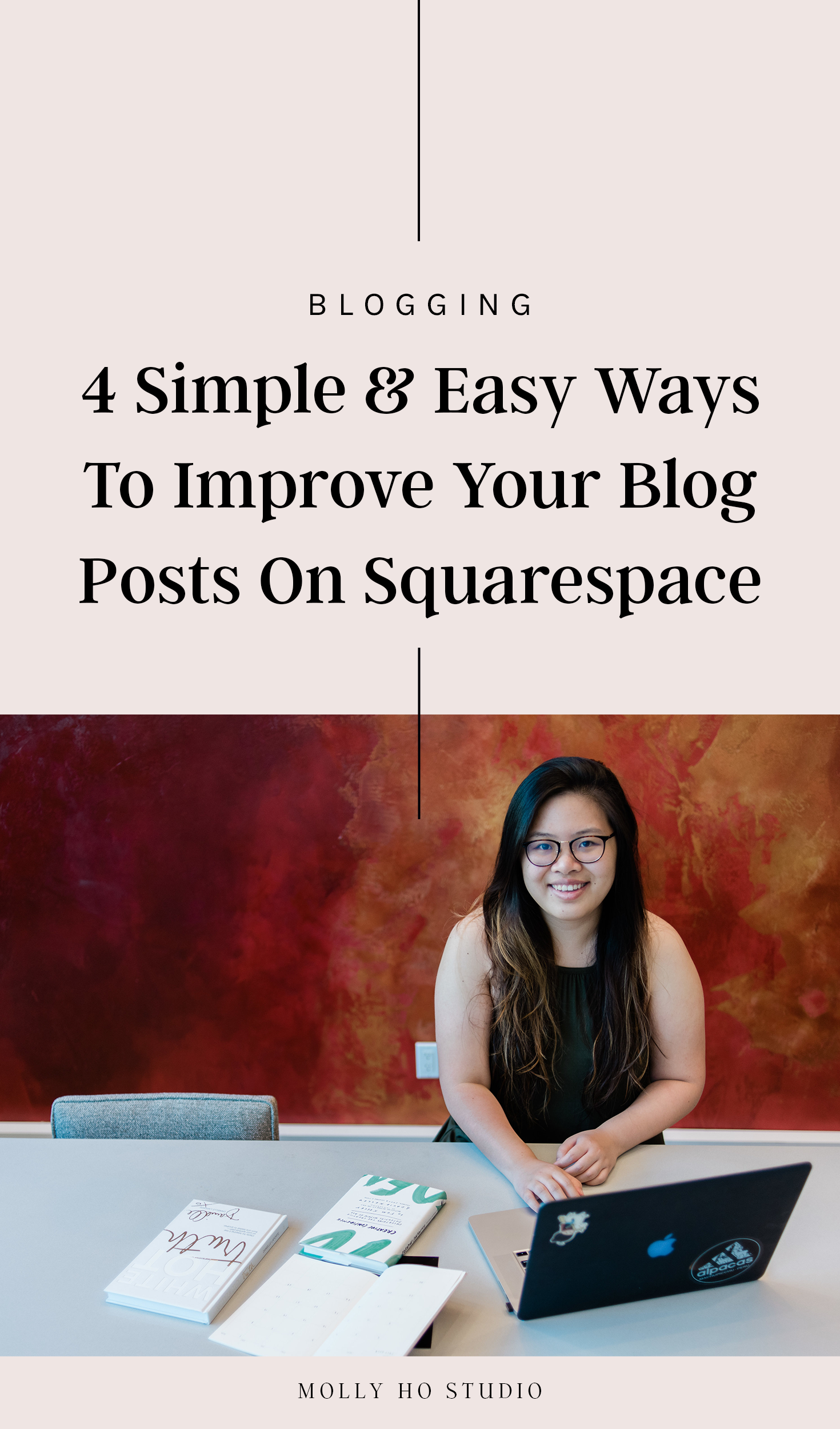 4 Simple And Easy Ways To Improve Your Blog Posts On Squarespace | How To Grow Your Business Blog |How To Structure A Blog Post | How To Write A Great Blog Post | Blogging Tips For Creative Entrepreneurs and Personal Brands | How To Format Your Blog Posts | Squarespace Blog Tips | Is Squarespace Good For Blogging | Improve Your Blog Traffic | Molly Ho Studio