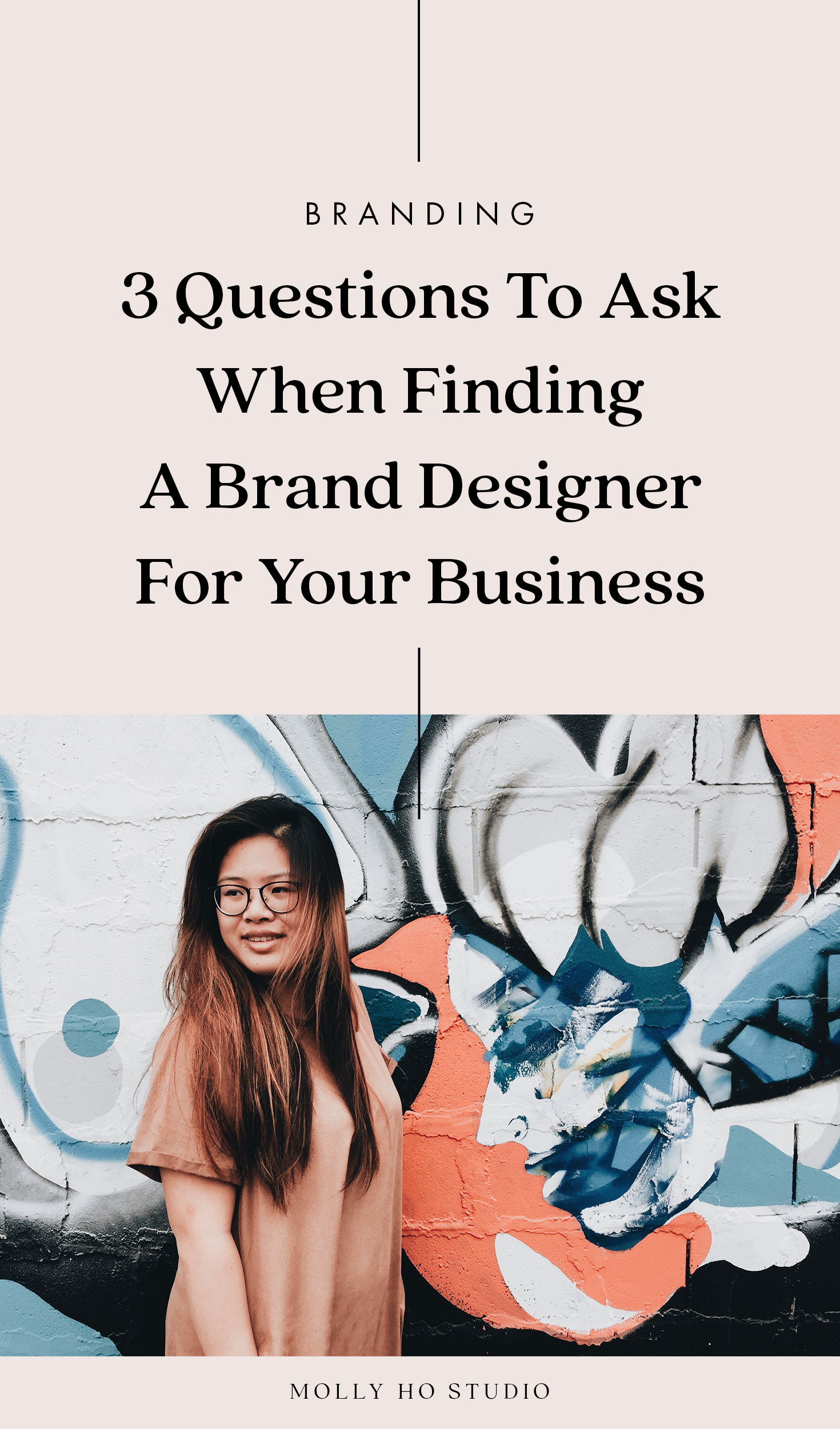 3 Questions To Ask When Finding A Brand Designer For Your Business | How To Find A Brand and Graphic Designer for Your Business | Branding Design Identity | Brand Design Process | Small Business Advice | Personal Branding for Creative Female Entrepreneurs | Digital Marketing and Social Media | Finding Your Ideal Client Avatar and Target Market | Creative Entrepreneurship | Branding and Business Tips | Molly Ho Studio
